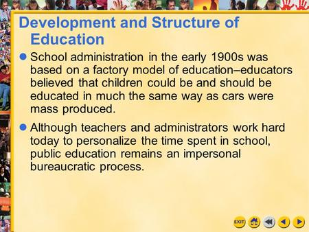 1 Chapter 3 Development and Structure of Education School administration in the early 1900s was based on a factory model of education–educators believed.