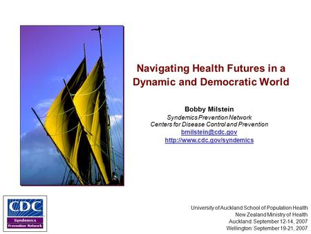 Syndemics Prevention <strong>Network</strong> Navigating Health Futures <strong>in</strong> a Dynamic and Democratic World Bobby Milstein Syndemics Prevention <strong>Network</strong> Centers for Disease.