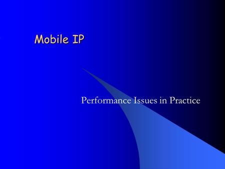 Mobile IP Performance Issues in Practice. Introduction What is Mobile IP? –Mobile IP is a technology that allows a mobile node (MN) to change its point.