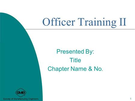 Officer Training II Presented By: Title Chapter Name & No. 1.