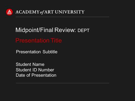 Presentation Title Midpoint/Final Review: DEPT Student Name Student ID Number Date of Presentation Presentation Subtitle.