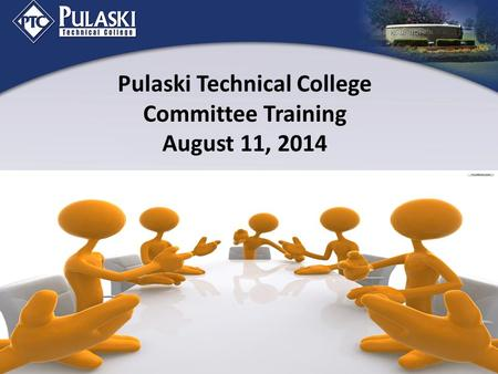 Pulaski Technical College Committee Training August 11, 2014.