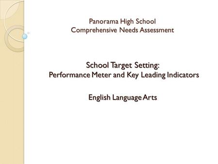 Panorama High School Comprehensive Needs Assessment Panorama High School Comprehensive Needs Assessment School Target Setting: Performance Meter and Key.