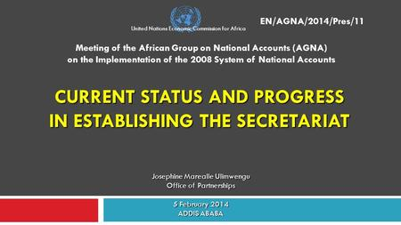 CURRENT STATUS AND PROGRESS IN ESTABLISHING THE SECRETARIAT Meeting of the African Group on National Accounts (AGNA) on the Implementation of the 2008.