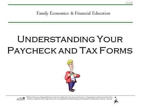 1.13.1.G1 © Family Economics & Financial Education – Revised November 2004 – Paychecks and Taxes Unit – Understanding Your Paycheck and Tax Forms Funded.