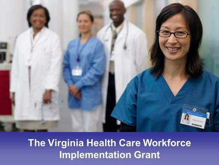The Virginia Health Care Workforce Implementation Grant.