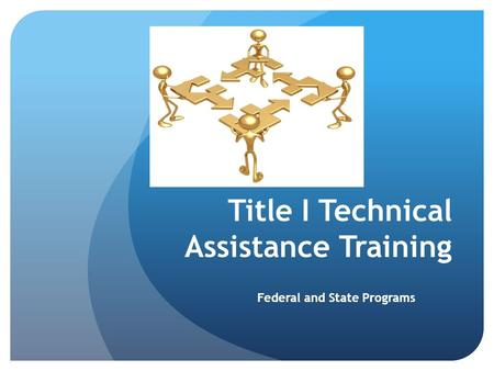 Title I Technical Assistance Training Federal and State Programs.