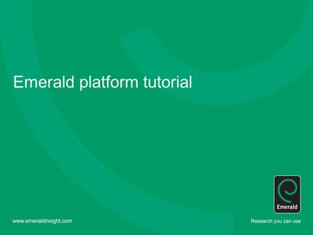 "Emerald platform tutorial. ""Your Profile"" ""Your Profile"" allows the user to create a personalized area where they can manage their research. To create."