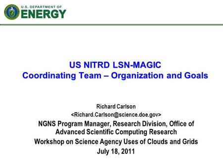 US NITRD LSN-MAGIC Coordinating Team – Organization and Goals Richard Carlson NGNS Program Manager, Research Division, Office of Advanced Scientific Computing.