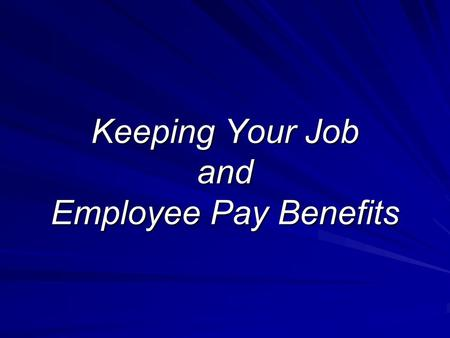 Keeping Your Job and Employee Pay Benefits. Becoming Employed.