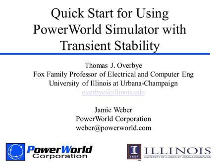Quick Start for Using PowerWorld Simulator with Transient <strong>Stability</strong> Thomas J. Overbye Fox Family Professor of Electrical <strong>and</strong> Computer Eng University of.