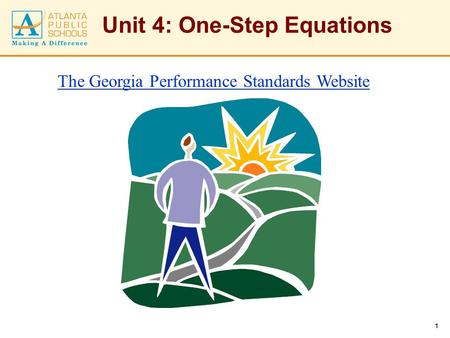 1 Unit 4: One-Step Equations The Georgia Performance Standards Website.
