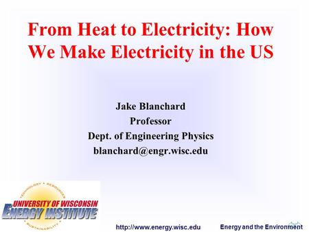 Energy and the Environment From Heat to Electricity: How We Make Electricity in the US Jake Blanchard Professor Dept. of Engineering.