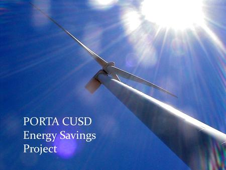 PORTA CUSD Energy Savings Project. Why Did PORTA Decide To Undergo Such A Large Energy Project? First a little history of our district, it's buildings.