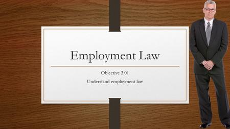 Objective 3.01 Understand employment law
