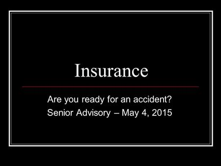 Insurance Are you ready for an accident? Senior Advisory – May 4, 2015.
