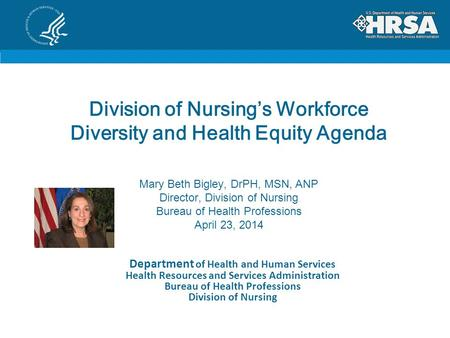 Division of Nursing's Workforce Diversity and Health Equity Agenda Mary Beth Bigley, DrPH, MSN, ANP Director, Division of Nursing Bureau of Health Professions.