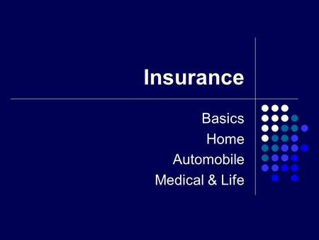 Insurance Basics Home Automobile Medical & Life. Insurance Basics Learning the Language of Insurance.