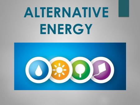 ALTERNATIVE ENERGY. What is alternative energy?  From permanent natural processes,  Reliable,  Main feature:  permanence and high energy potential,