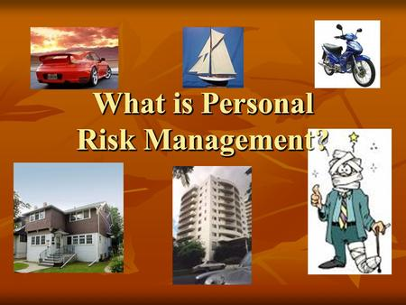 What is Personal Risk Management?. What is Risk? Risk is the chance of loss from some type of danger. Risk is the chance of loss from some type of danger.