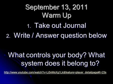 September 13, 2011 Warm Up 1. Take out Journal 2. Write / Answer question below What controls your body? What system does it belong to?