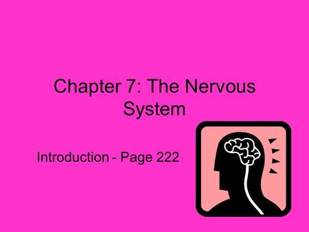 Chapter 7: The Nervous System Introduction - Page 222.