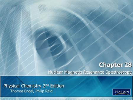 Physical Chemistry 2 nd Edition Thomas Engel, Philip Reid Chapter 28 Nuclear Magnetic Resonance Spectroscopy.