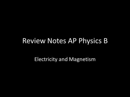 Review Notes AP Physics B Electricity and Magnetism.