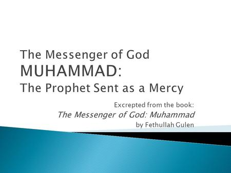 Excrepted from the book: The Messenger of God: Muhammad by Fethullah Gulen.