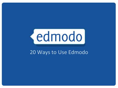 20 Ways to Use Edmodo. Give your students an enriching writing experience through Edmodo. Help students tap into individualism, build self-esteem and.