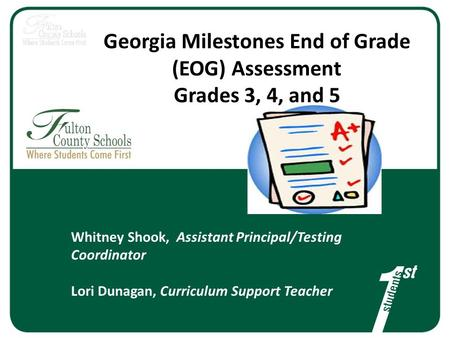 Georgia Milestones End of Grade (EOG) Assessment Grades 3, 4, and 5 Whitney Shook, Assistant Principal/Testing Coordinator Lori Dunagan, Curriculum Support.