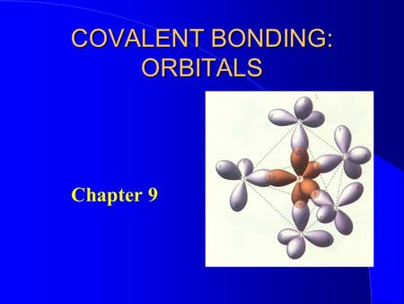 COVALENT BONDING: ORBITALS Chapter 9. Hybridization The mixing of atomic orbitals to form special molecular orbitals for bonding. The atoms are responding.