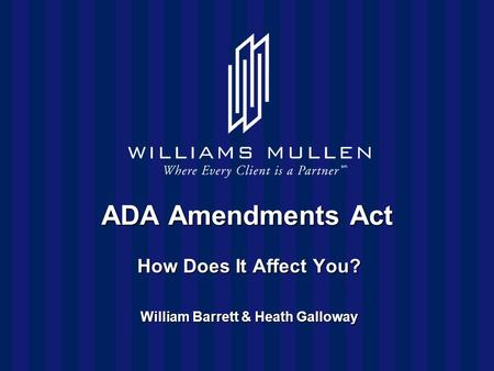 ADA Amendments Act How Does It Affect You? William Barrett & Heath Galloway.