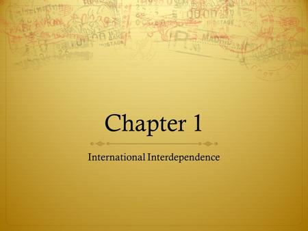 Chapter 1 International Interdependence. 1.1 The Evolution <strong>of</strong> Global Trade  Self-Sufficiency – the ability to provide for all <strong>of</strong> your basic needs (food,