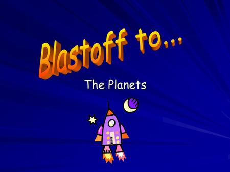 Blastoff to... The Planets.
