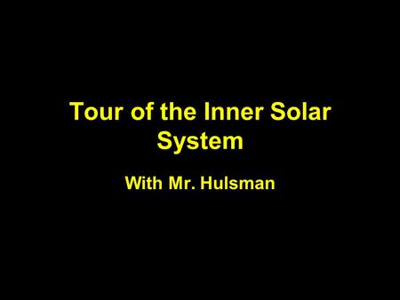 Tour of the Inner Solar System With Mr. Hulsman. Pre-Flight Announcement We will be embarking from the <strong>Earth</strong> shortly on a journey through the inner Solar.