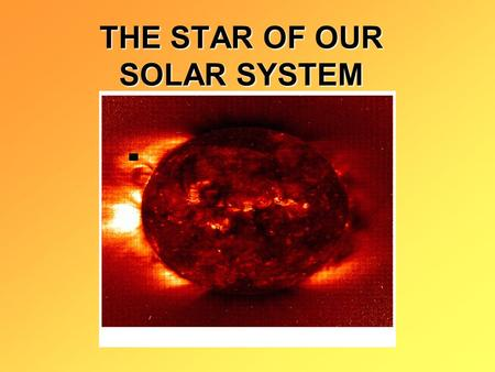 THE STAR OF OUR SOLAR SYSTEM Solar radiation travels from the sun to the earth at the speed of light. The speed of light is 300 000 km/s.