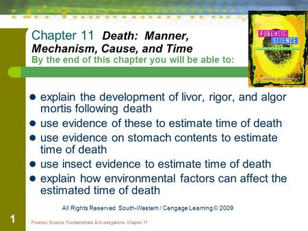 Chapter 11 Death: Manner, Mechanism, Cause, and Time By the end of this chapter you will be able to: explain the development of livor, rigor, and algor.