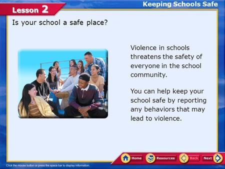 Lesson 2 Keeping Schools Safe Is your school a safe place? Violence in schools threatens the safety of everyone in the school community. You can help.
