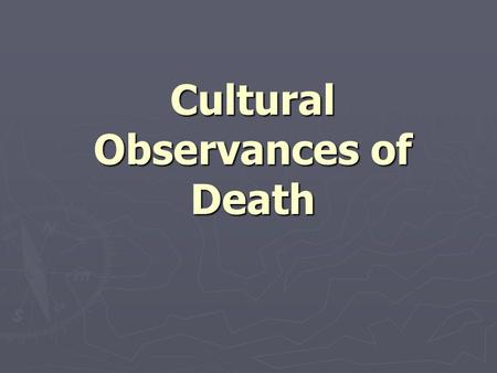 Cultural Observances of Death. Mourning ► Grief over the death of someone ► A cultural complex of behaviors in which the bereaved participate or are expected.