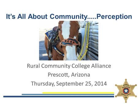 It's All About Community.....Perception Rural Community College Alliance Prescott, Arizona Thursday, September 25, 2014.