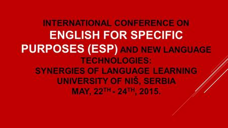INTERNATIONAL CONFERENCE ON ENGLISH FOR SPECIFIC PURPOSES (ESP) AND NEW LANGUAGE TECHNOLOGIES: SYNERGIES OF LANGUAGE LEARNING UNIVERSITY OF NIŠ, SERBIA.