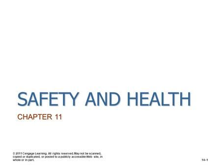 SAFETY AND HEALTH CHAPTER 11 © 2011 Cengage Learning. All rights reserved. May not be scanned, copied or duplicated, or posted to a publicly accessible.