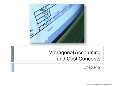 © 2010 The McGraw-Hill Companies, Inc. Managerial Accounting and Cost Concepts Chapter 2.