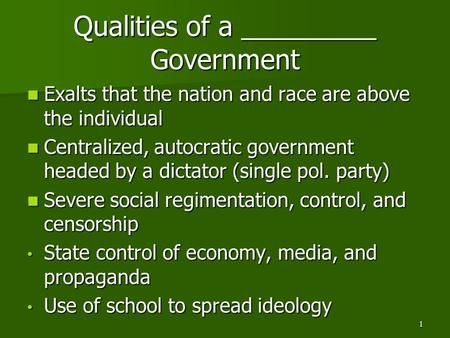Qualities of a _________ Government Exalts that the nation and race are above the individual Exalts that the nation and race are above the individual Centralized,