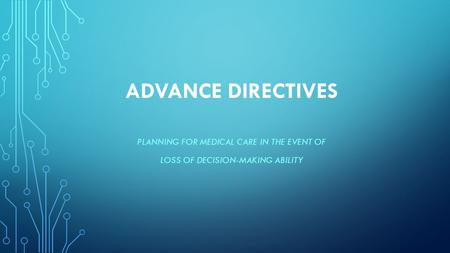 ADVANCE DIRECTIVES PLANNING FOR MEDICAL CARE IN THE EVENT OF LOSS OF DECISION-MAKING ABILITY.