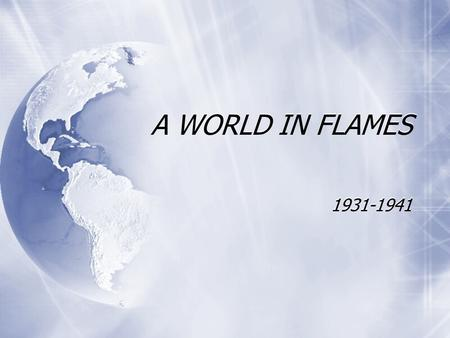 A WORLD IN FLAMES 1931-1941 Begin the class period by taking a closer look at the Treaty of Versailles.
