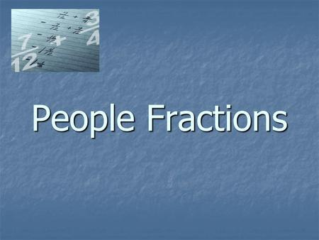 People Fractions. Problem 1 of 20 Answer 1 = 10 Problem 2 of 20 Answer 2 = 5.