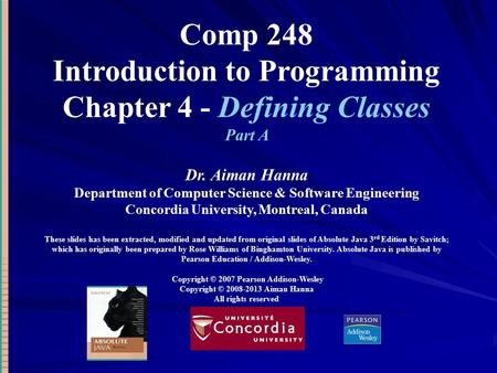 Comp 248 Introduction to Programming Chapter 4 - Defining Classes Part A Dr. Aiman Hanna Department of Computer Science & Software Engineering Concordia.