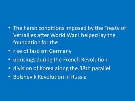 The harsh conditions imposed by the Treaty of Versailles after <strong>World</strong> <strong>War</strong> I helped lay the foundation for the rise of fascism Germany uprisings during the.